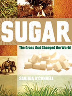 sugar the grass that changed the world by sanjida o'connell